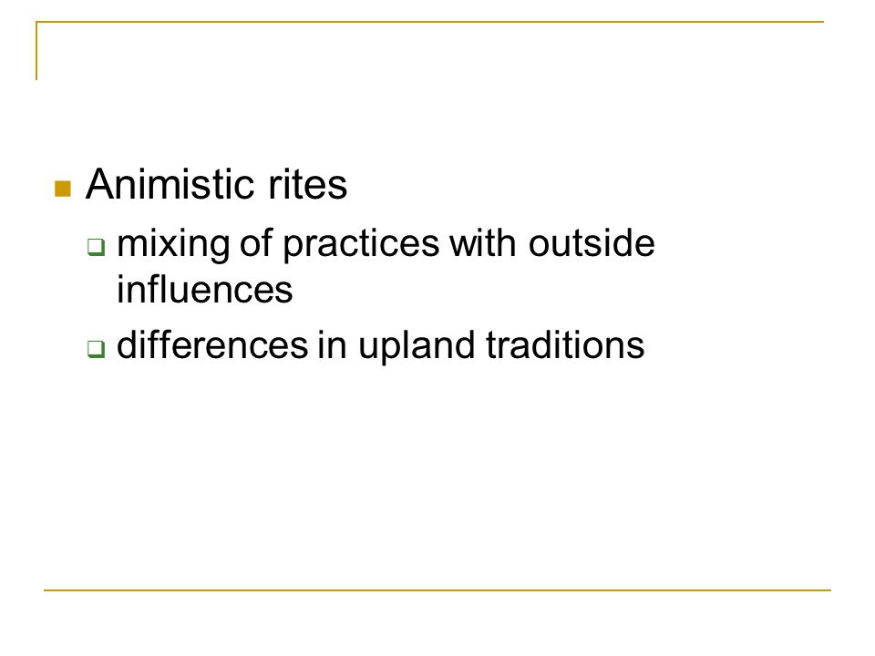 Animistic rites  mixing of practices with outside influences  differences in upland traditions