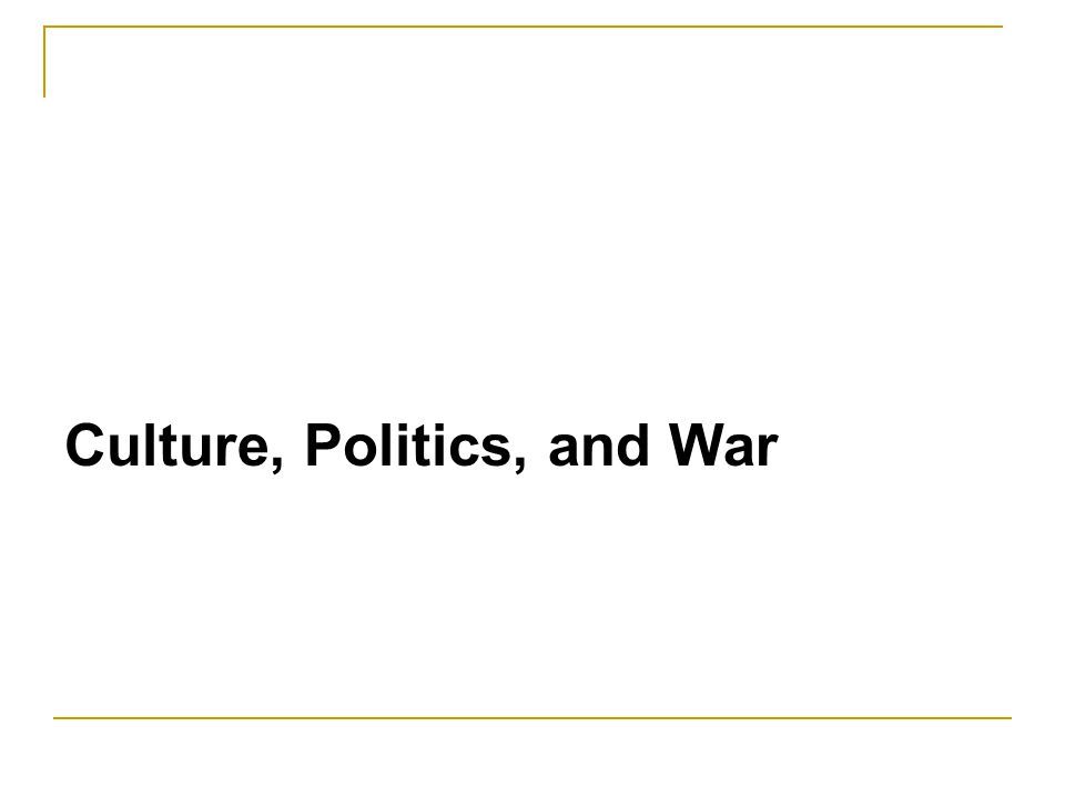 Culture, Politics, and War