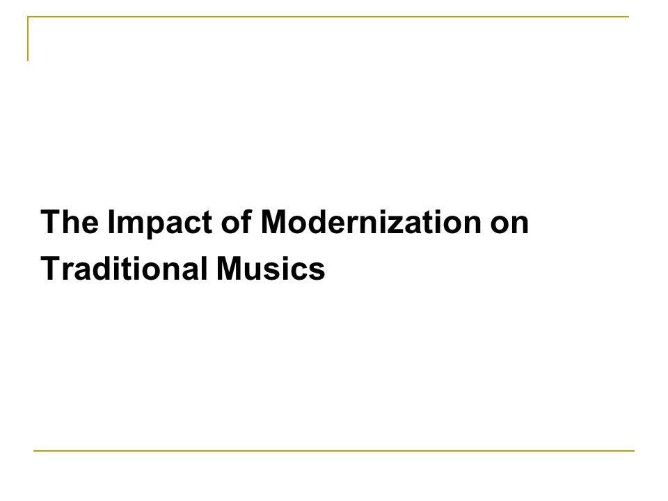 The Impact of Modernization on Traditional Musics
