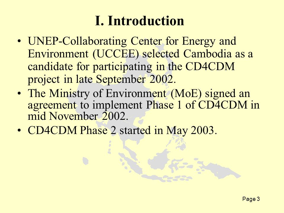 Page 3 I. Introduction UNEP-Collaborating Center for Energy and Environment (UCCEE) selected Cambodia as a candidate for participating in the CD4CDM p