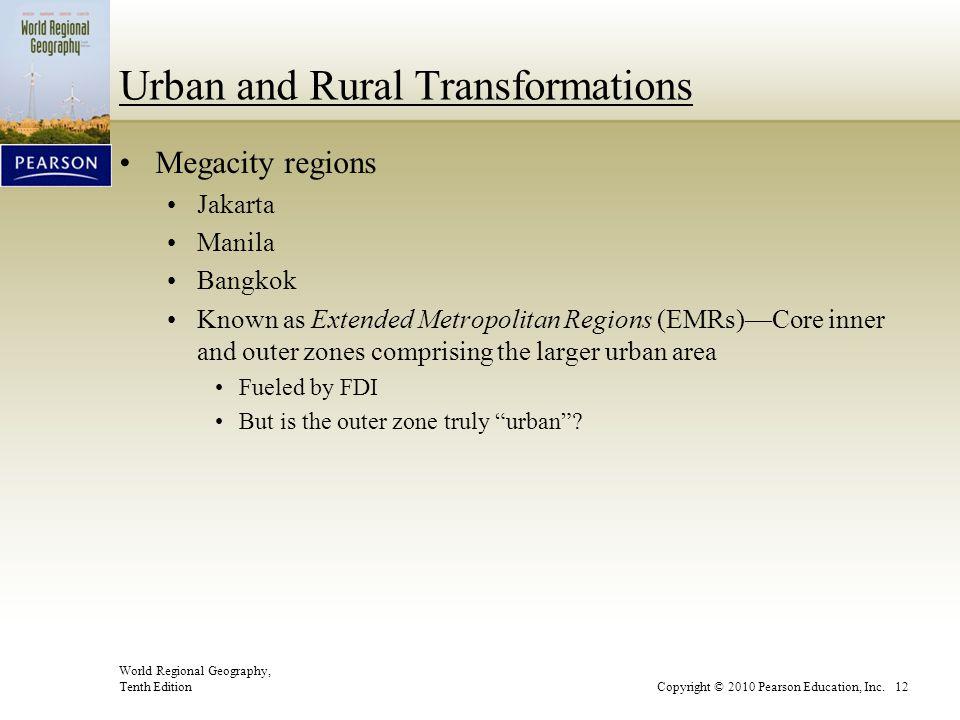 World Regional Geography, Tenth EditionCopyright © 2010 Pearson Education, Inc. 12 Urban and Rural Transformations Megacity regions Jakarta Manila Ban