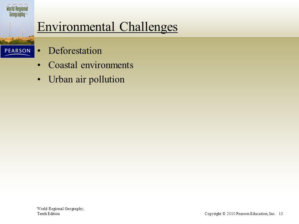 World Regional Geography, Tenth EditionCopyright © 2010 Pearson Education, Inc. 13 Environmental Challenges Deforestation Coastal environments Urban a