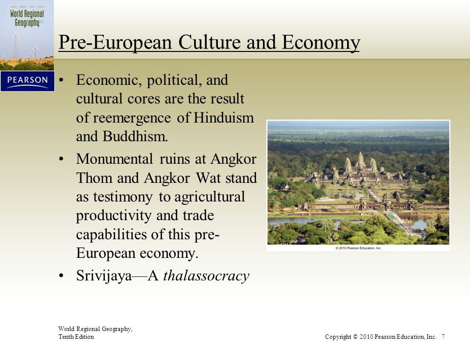 World Regional Geography, Tenth EditionCopyright © 2010 Pearson Education, Inc. 7 Pre-European Culture and Economy Economic, political, and cultural c