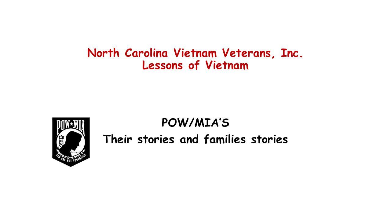 North Carolina Vietnam Veterans, Inc. Lessons of Vietnam POW/MIA'S Their stories and families stories