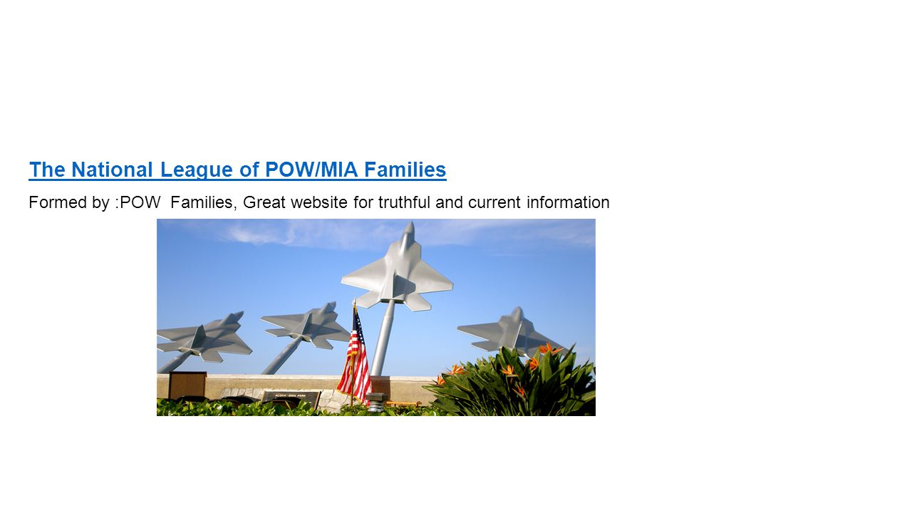 The National League of POW/MIA Families Formed by :POW Families, Great website for truthful and current information