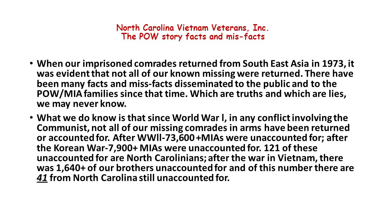 North Carolina Vietnam Veterans, Inc. The POW story facts and mis-facts When our imprisoned comrades returned from South East Asia in 1973, it was evi