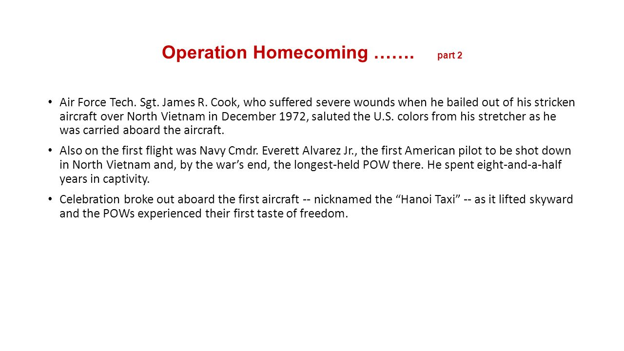 Operation Homecoming ……. part 2 Air Force Tech. Sgt. James R. Cook, who suffered severe wounds when he bailed out of his stricken aircraft over North