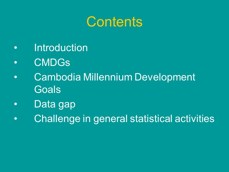 Contents Introduction CMDGs Cambodia Millennium Development Goals Data gap Challenge in general statistical activities