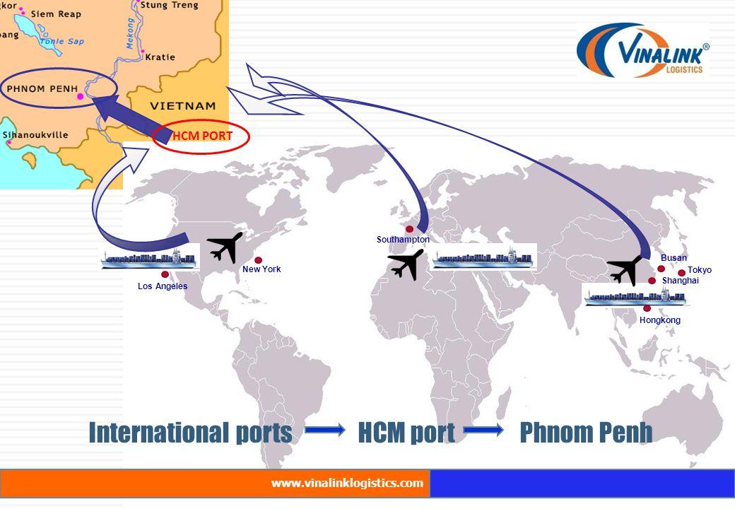 Los Angeles New York Southampton Busan Shanghai Tokyo International ports HCM port Phnom Penh HCM PORT Hongkong www.vinalinklogistics.com