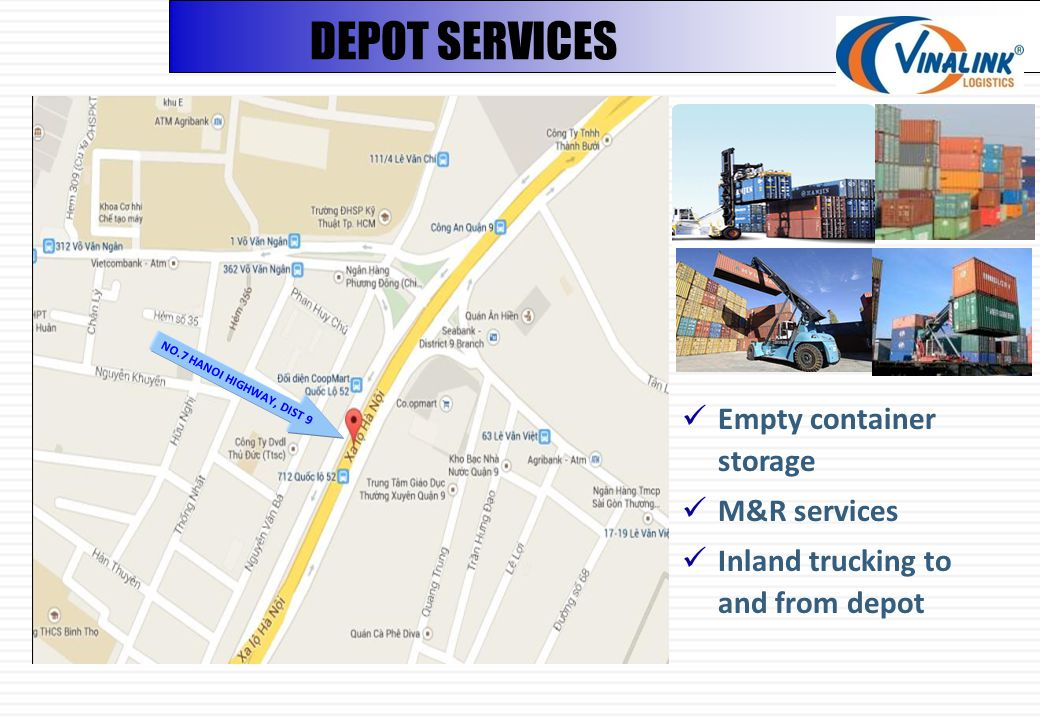 DEPOT SERVICES Empty container storage M&R services Inland trucking to and from depot NO.7 HANOI HIGHWAY, DIST 9