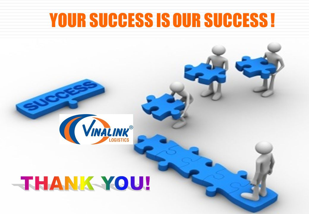 WWW.VINALINK.COM.VNWWW.VINALINK.COM.VN or WWW.VINALINKLOGISTICS.VNWWW.VINALINKLOGISTICS.VN YOUR SUCCESS IS OUR SUCCESS !