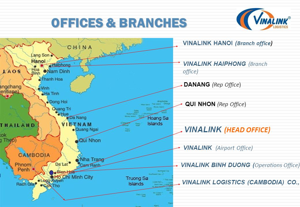 VINALINK (Airport Office) DANANG (Rep Office) VINALINK (HEAD OFFICE) VINALINK LOGISTICS (CAMBODIA) CO., LTD VINALINK HANOI (Branch office) VINALINK HAIPHONG (Branch office) QUI NHON (Rep Office) OFFICES & BRANCHES VINALINK BINH DUONG (Operations Office)