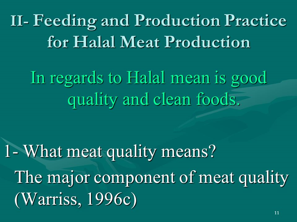 11 II- Feeding and Production Practice for Halal Meat Production In regards to Halal mean is good quality and clean foods. 1- What meat quality means?