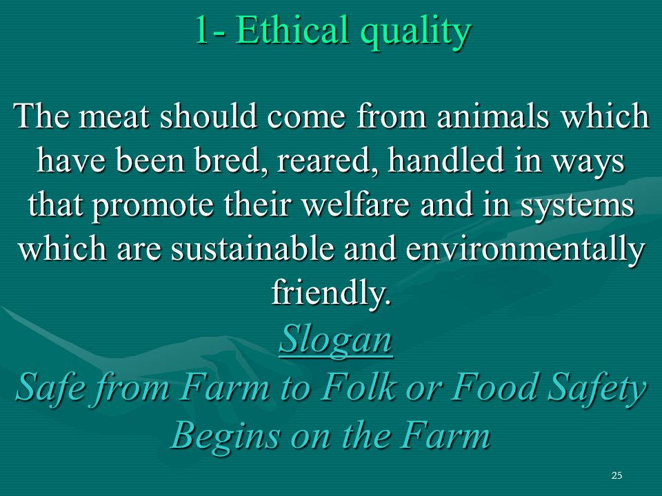 25 1- Ethical quality The meat should come from animals which have been bred, reared, handled in ways that promote their welfare and in systems which