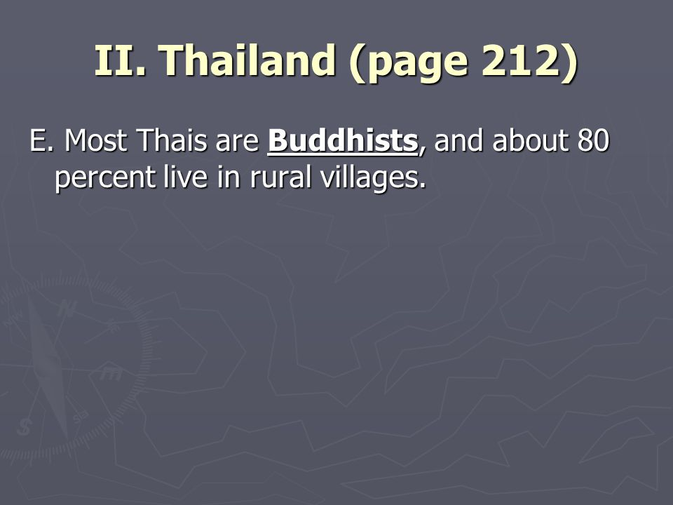 II. Thailand (page 212) E. Most Thais are Buddhists, and about 80 percent live in rural villages.