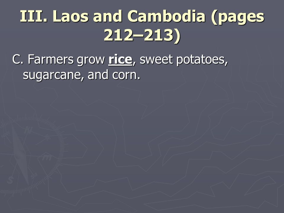 III. Laos and Cambodia (pages 212–213) C. Farmers grow rice, sweet potatoes, sugarcane, and corn.