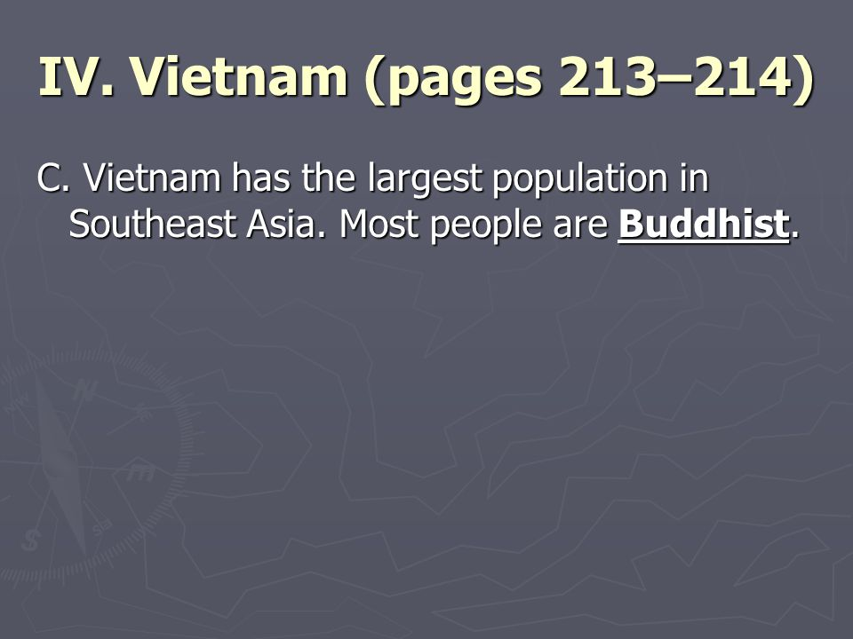 IV. Vietnam (pages 213–214) C. Vietnam has the largest population in Southeast Asia. Most people are Buddhist.