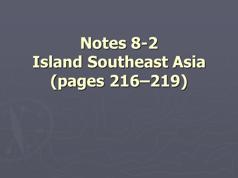 Notes 8-2 Island Southeast Asia (pages 216–219)