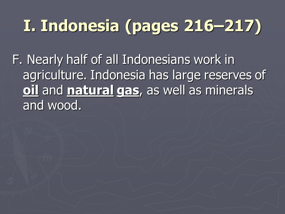 I. Indonesia (pages 216–217) F. Nearly half of all Indonesians work in agriculture.