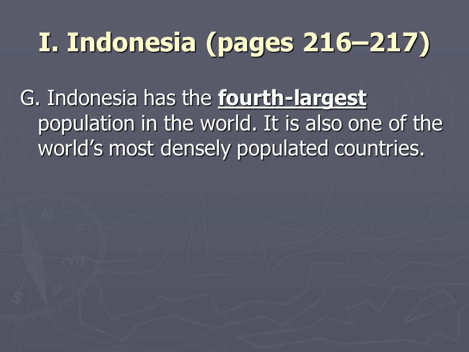 I. Indonesia (pages 216–217) G. Indonesia has the fourth-largest population in the world. It is also one of the world's most densely populated countri