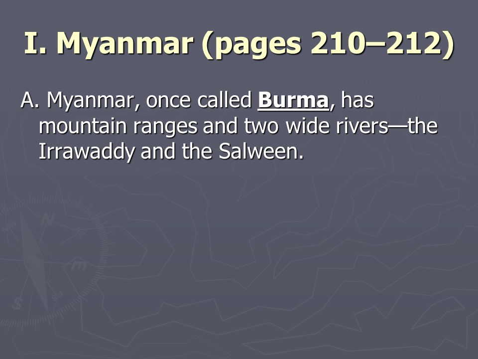 I. Myanmar (pages 210–212) A. Myanmar, once called Burma, has mountain ranges and two wide rivers—the Irrawaddy and the Salween.