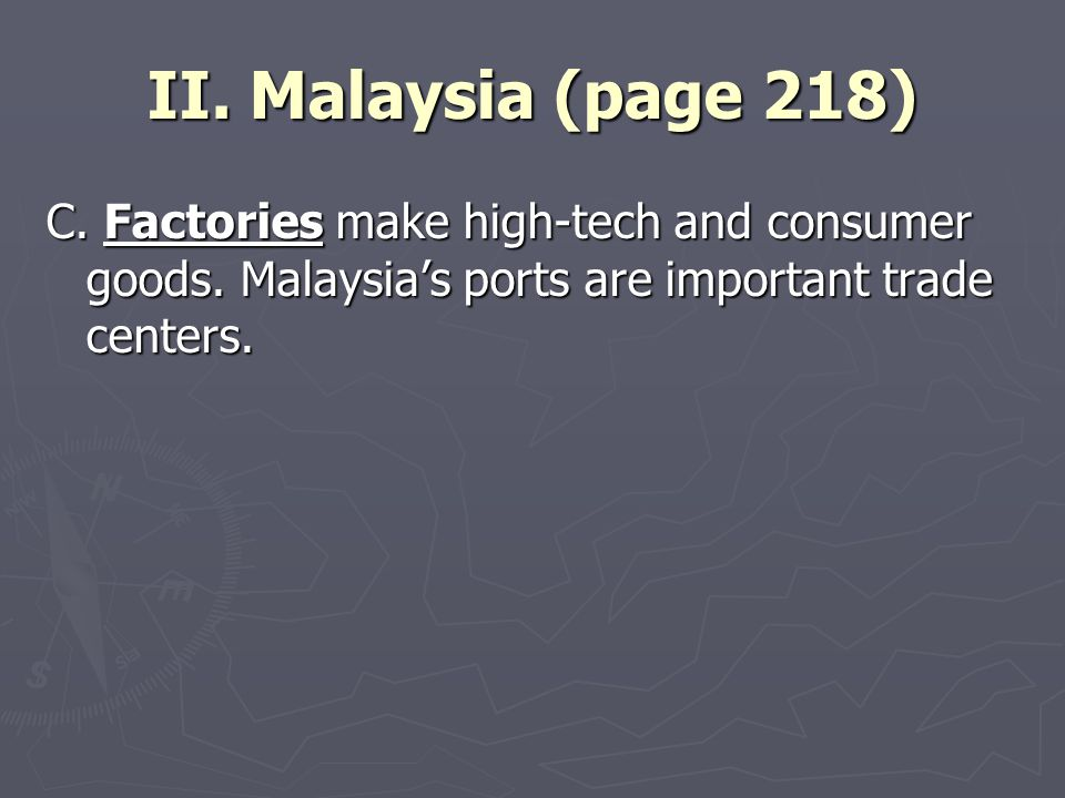 II. Malaysia (page 218) C. Factories make high-tech and consumer goods.