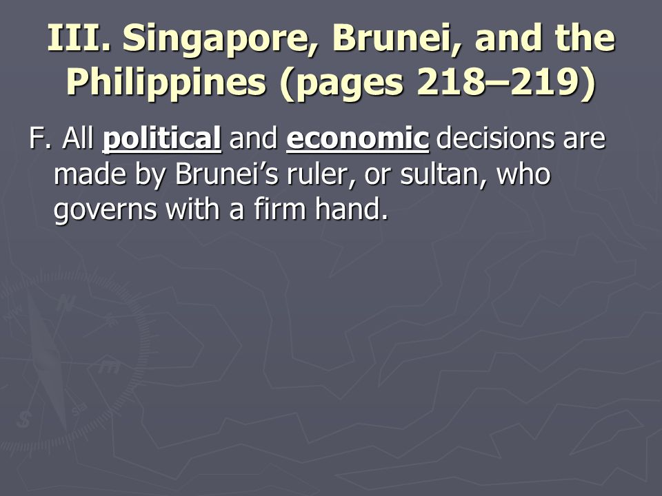 III. Singapore, Brunei, and the Philippines (pages 218–219) F. All political and economic decisions are made by Brunei's ruler, or sultan, who governs