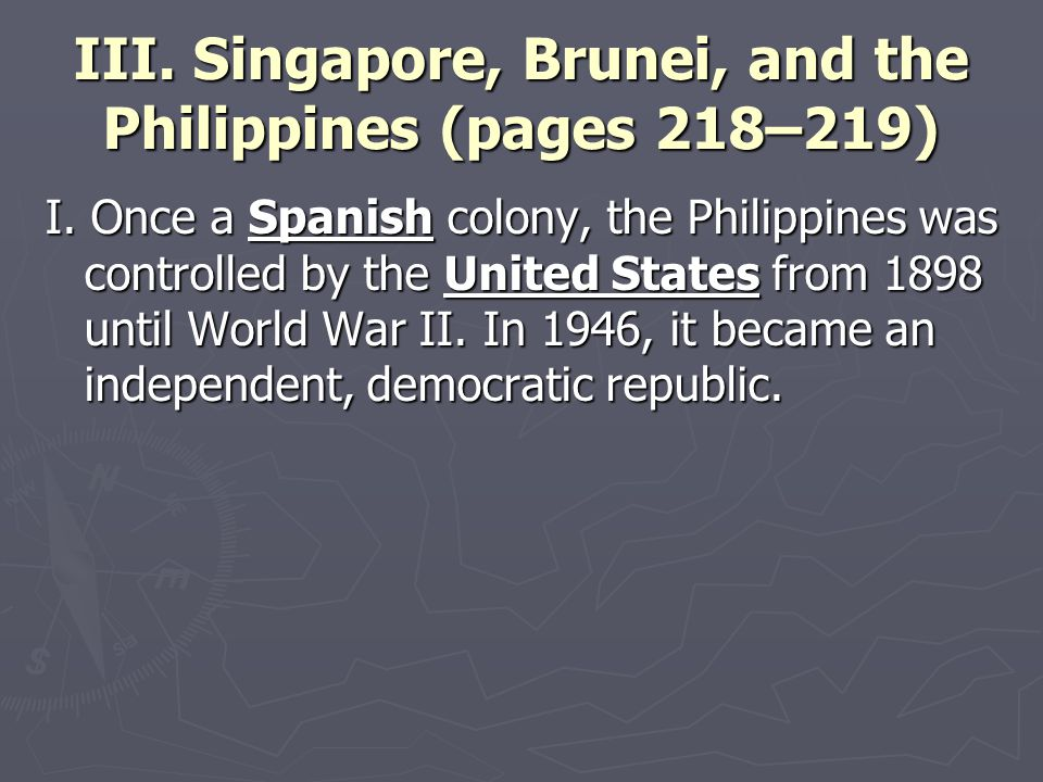 III. Singapore, Brunei, and the Philippines (pages 218–219) I. Once a Spanish colony, the Philippines was controlled by the United States from 1898 un