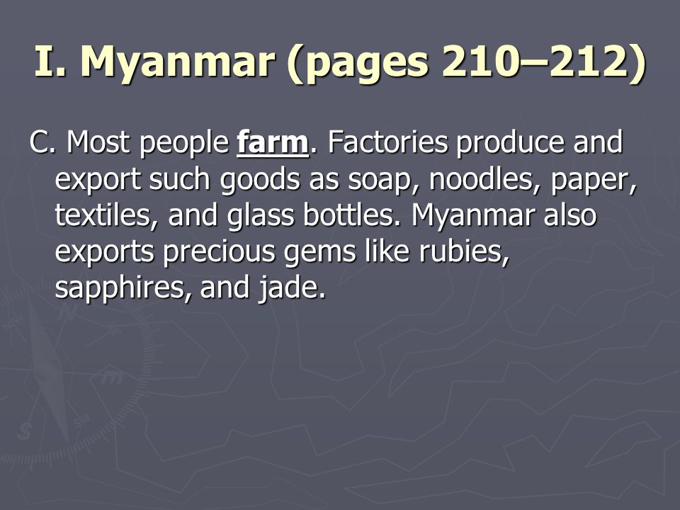 I. Myanmar (pages 210–212) C. Most people farm.