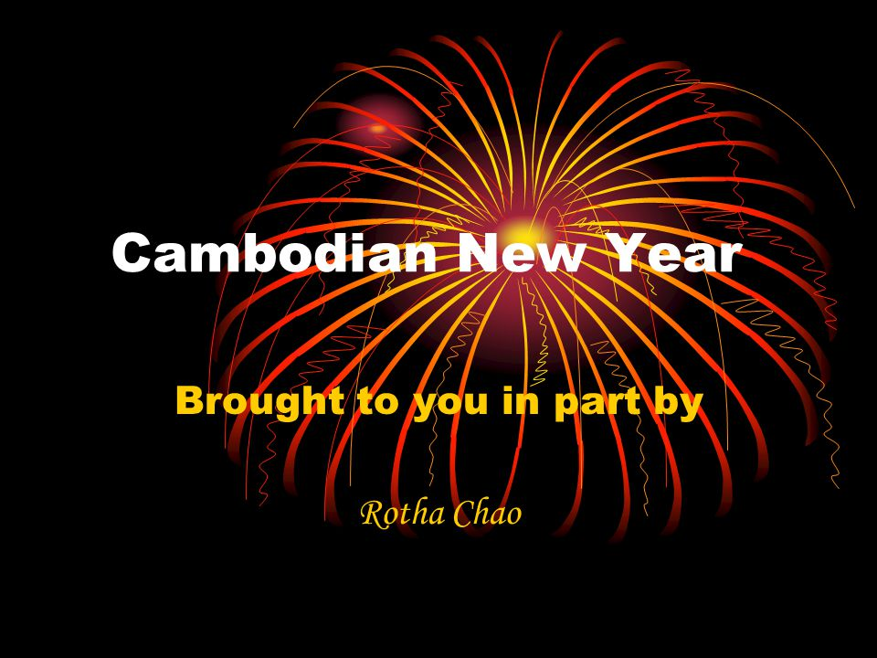 Cambodian New Year Brought to you in part by Rotha Chao