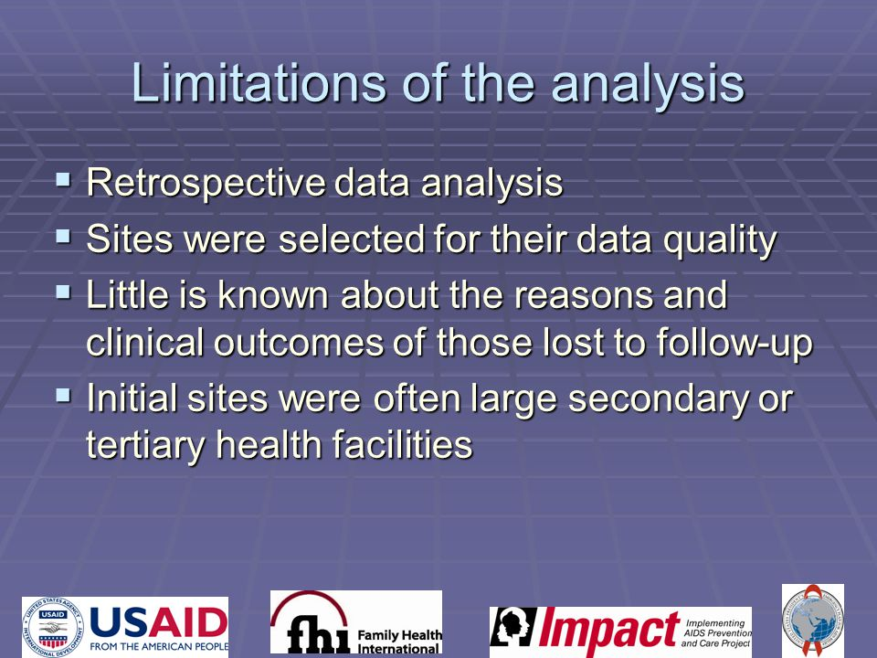 Limitations of the analysis  Retrospective data analysis  Sites were selected for their data quality  Little is known about the reasons and clinical outcomes of those lost to follow-up  Initial sites were often large secondary or tertiary health facilities