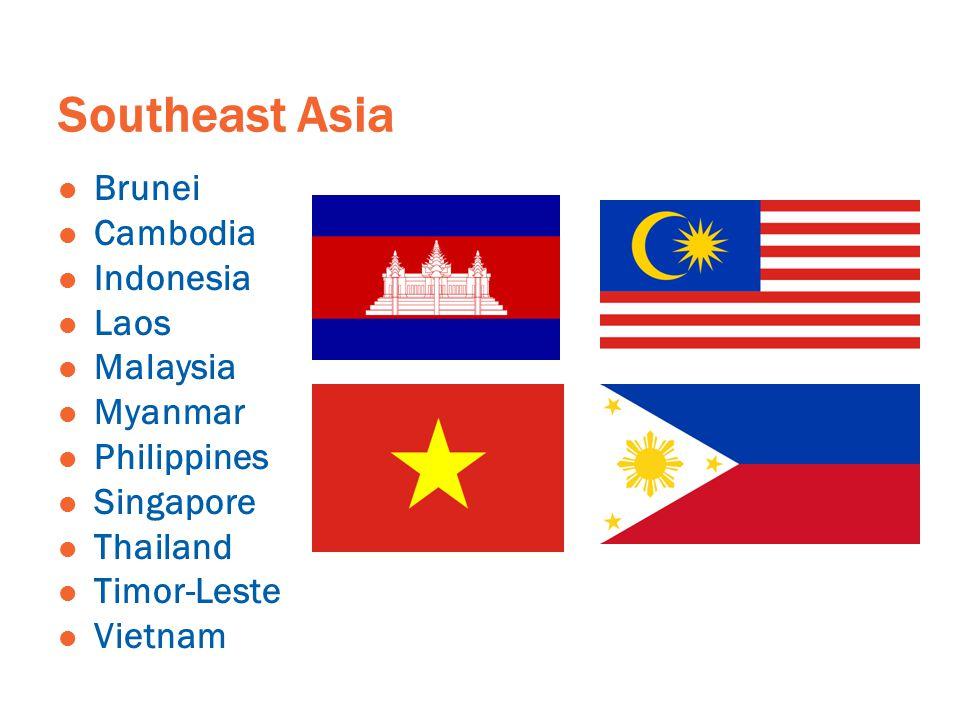 Southeast Asia Brunei Cambodia Indonesia Laos Malaysia Myanmar Philippines Singapore Thailand Timor-Leste Vietnam