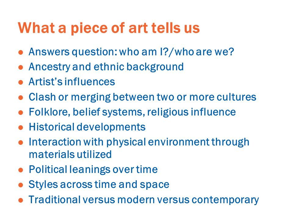What a piece of art tells us Answers question: who am I /who are we.