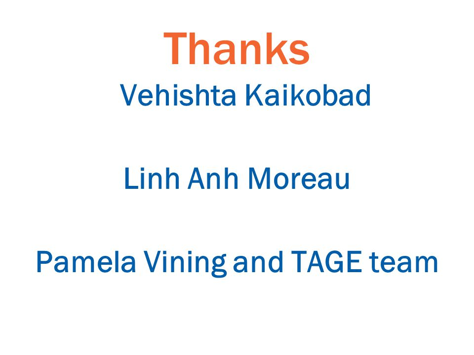 Thanks Vehishta Kaikobad Linh Anh Moreau Pamela Vining and TAGE team