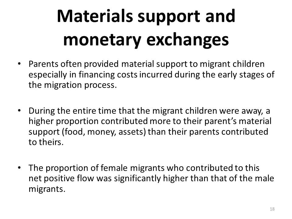 Materials support and monetary exchanges Parents often provided material support to migrant children especially in financing costs incurred during the early stages of the migration process.