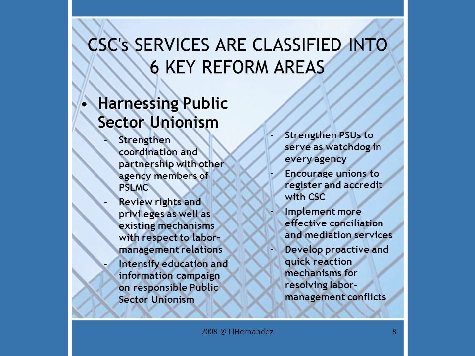 2008 @ LIHernandez8 Harnessing Public Sector UnionismHarnessing Public Sector Unionism –Strengthen coordination and partnership with other agency memb