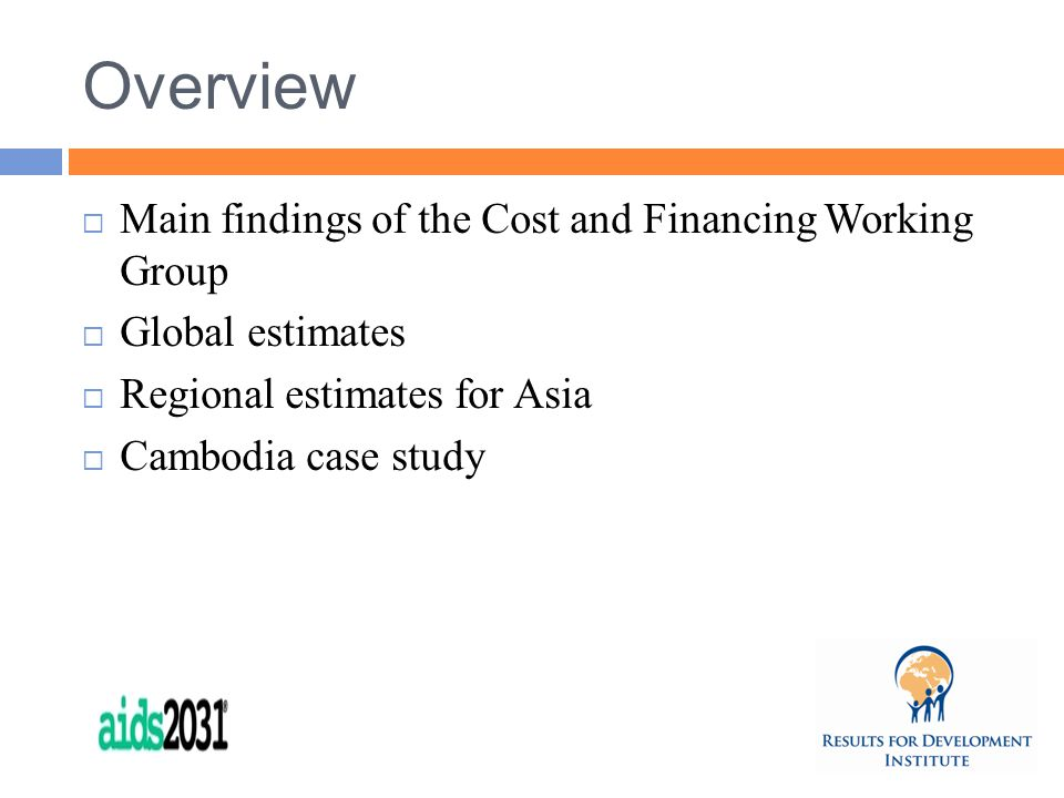 Overview  Main findings of the Cost and Financing Working Group  Global estimates  Regional estimates for Asia  Cambodia case study