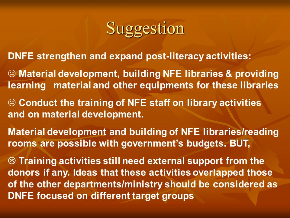 Suggestion DNFE strengthen and expand post-literacy activities:  Material development, building NFE libraries & providing learning material and other