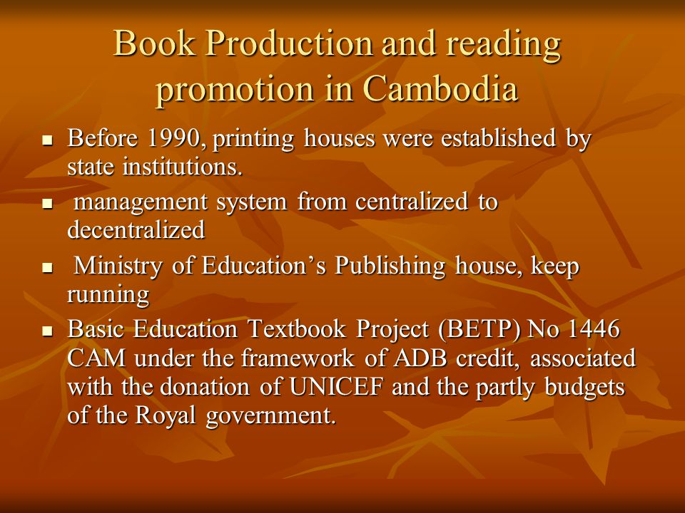 Book Production and reading promotion in Cambodia Before 1990, printing houses were established by state institutions.