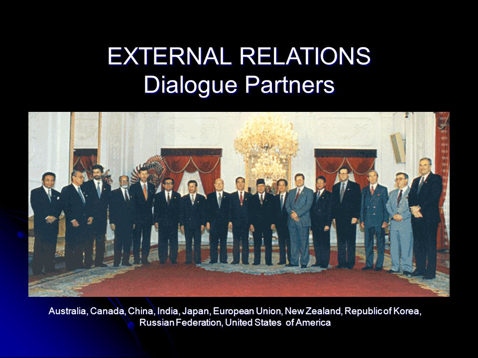 EXTERNAL RELATIONS ASEAN has made major strides in building cooperative ties with states in the Asia-Pacific region ASEAN has made major strides in bu