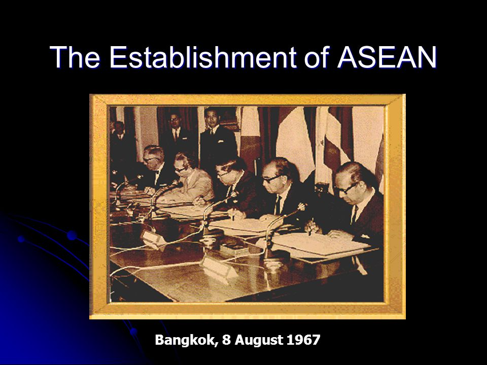ESTABLISHMENT AND MEMBERSHIP The Association of Southeast Asian Nations or ASEAN was established on 8 August 1967 in Bangkok by the five original Memb