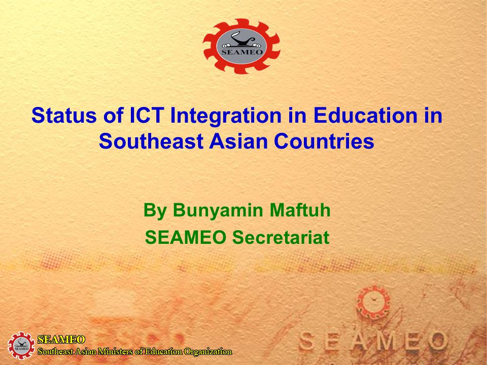 Status of ICT Integration in Education in Southeast Asian Countries By Bunyamin Maftuh SEAMEO Secretariat