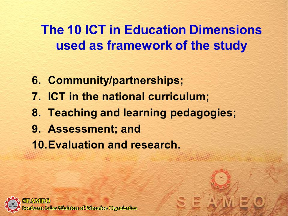 The 10 ICT in Education Dimensions used as framework of the study 6.Community/partnerships; 7.ICT in the national curriculum; 8.Teaching and learning