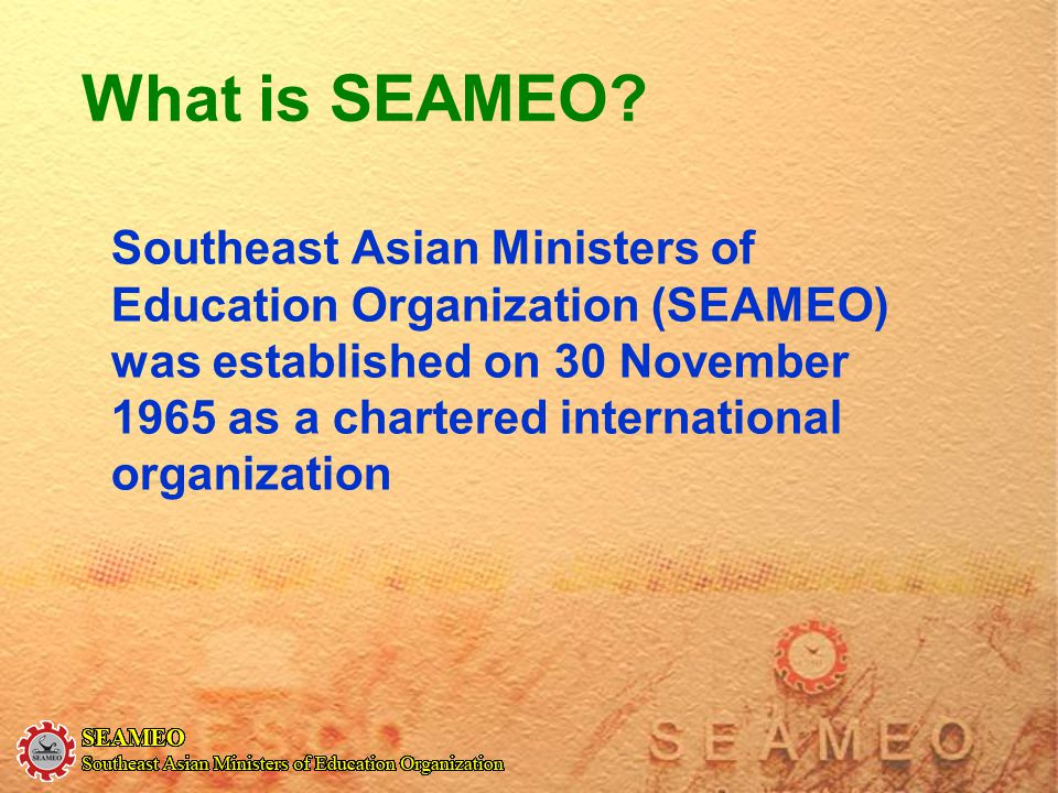 What is SEAMEO? Southeast Asian Ministers of Education Organization (SEAMEO) was established on 30 November 1965 as a chartered international organiza