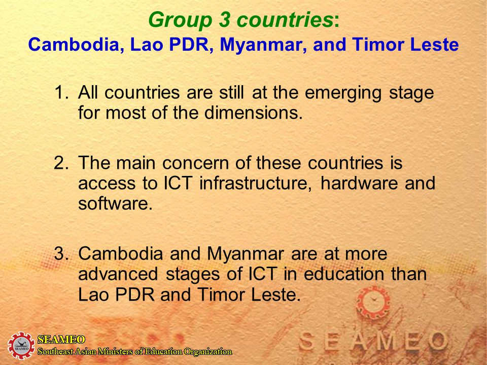 Group 3 countries: Cambodia, Lao PDR, Myanmar, and Timor Leste 1.All countries are still at the emerging stage for most of the dimensions. 2.The main