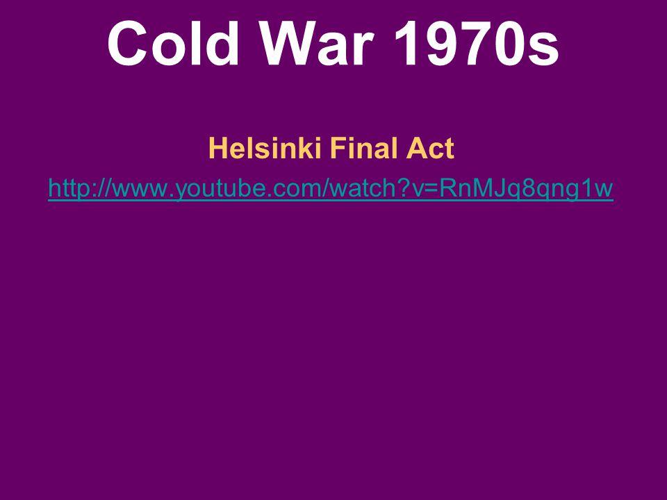 Cold War 1970s Helsinki Final Act http://www.youtube.com/watch?v=RnMJq8qng1w