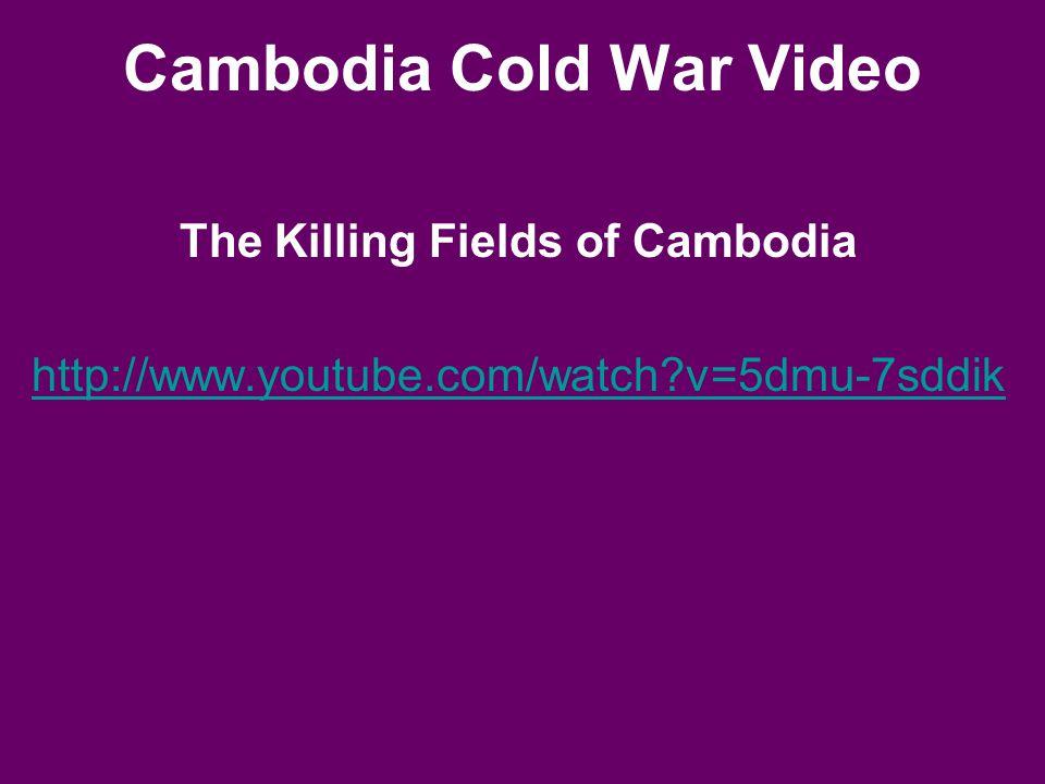 Cambodia Cold War Video The Killing Fields of Cambodia http://www.youtube.com/watch?v=5dmu-7sddik