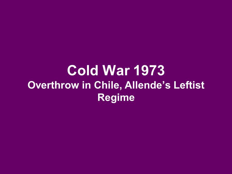 Cold War 1973 Overthrow in Chile, Allende's Leftist Regime