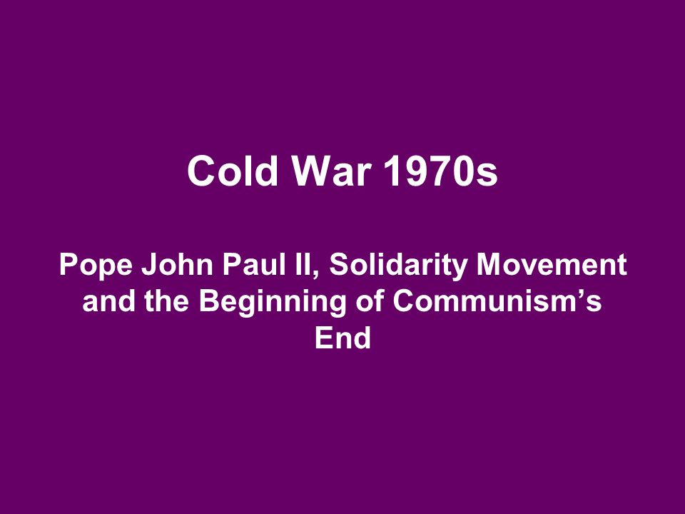 Cold War 1970s Pope John Paul II, Solidarity Movement and the Beginning of Communism's End