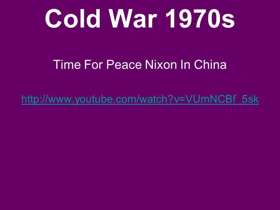 Cold War 1970s Time For Peace Nixon In China http://www.youtube.com/watch?v=VUmNCBf_5sk